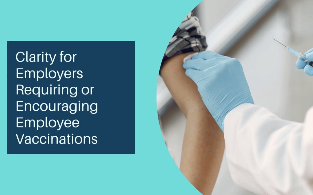 Clarity for Employers Requiring or Encouraging Employee Vaccinations