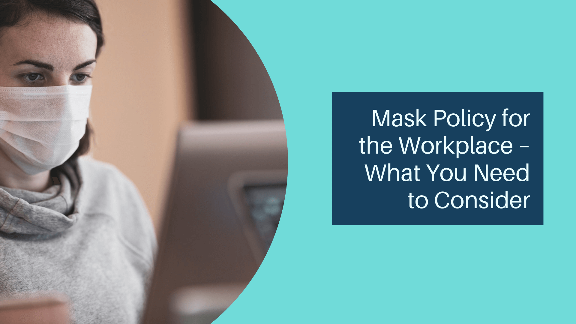 Symphony Employer Solutions Keeps YOUR Business Compliant ~ Mask Policy for the Workplace – What You Need to Consider